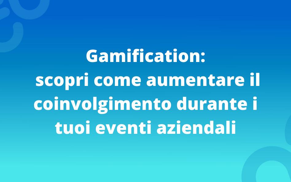 Gamification: scopri come aumentare il coinvolgimento durante i tuoi eventi aziendali