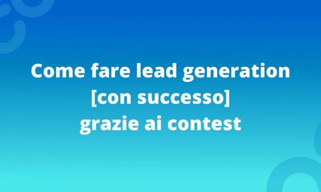 Come fare lead generation [con successo] grazie ai contest